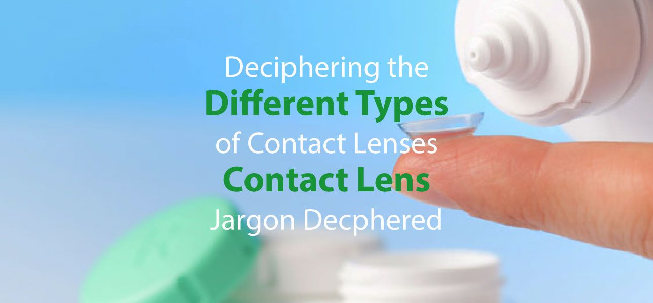 Deciphering the Different types of contact lenses contact lens jargon decphered